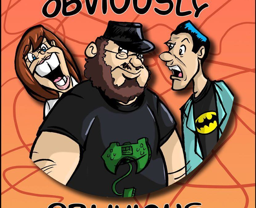 Obviously Oblivious Podcast Episode 00108